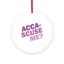Acca-Scuse Me? Ornament (Round)