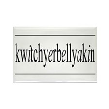 kwitchyerbellyakin Rectangle Magnet