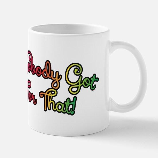 Aint Nobody Got Time For That! Mug