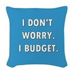 I Don't Worry. I Budget. Woven Throw Pillow