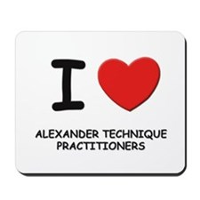 I love alexander technique practitioners Mousepad