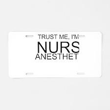 Trust Me, Im A Nurse Anesthetist Aluminum License
