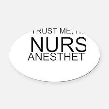Trust Me, Im A Nurse Anesthetist Oval Car Magnet