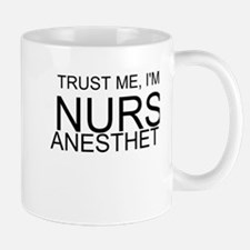 Trust Me, Im A Nurse Anesthetist Mug