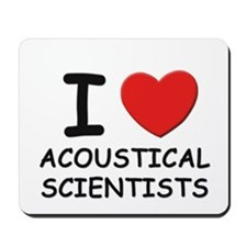 I love acoustical scientists Mousepad