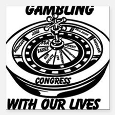 """Gambling With Our Lives Square Car Magnet 3"""" x 3"""""""