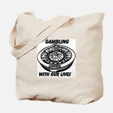Gambling With Our Lives Tote Bag