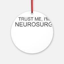 Trust Me, Im A Neurosurgeon Ornament (Round)