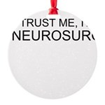 Trust Me, Im A Neurosurgeon Ornament