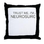 Trust Me, Im A Neurosurgeon Throw Pillow
