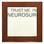 Trust Me, Im A Neurosurgeon Framed Tile