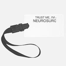 Trust Me, Im A Neurosurgeon Luggage Tag