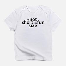 Im not Short Im Fun Size Infant T-Shirt