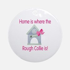 Home is where the Rough Collie is Ornament (Round)