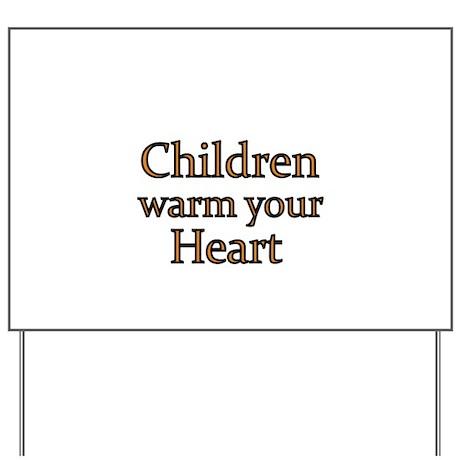 Children warm your heart Yard Sign