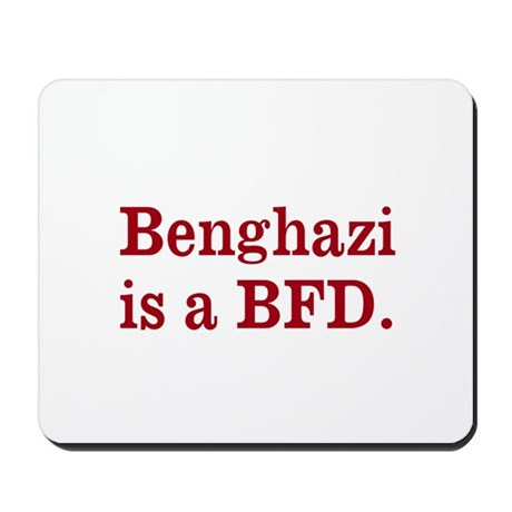 Benghazi is a BFD Mousepad