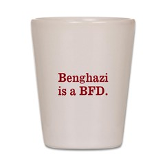 Benghazi is a BFD Shot Glass