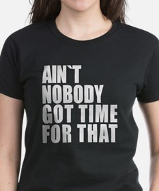 AINT NOBODY GOT TIME FOR THAT T-Shirt