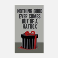 Nothing Good Ever Comes Out Of A Hatbox Decal