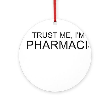 Trust Me, Im A Pharmacist Ornament (Round)