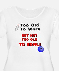 Too Old To Bowl Plus Size T-Shirt