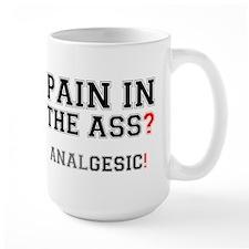 PAIN IN THE ASS - ANALGESIC! Mug