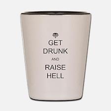 Get Drunk & Raise Hell Shot Glass