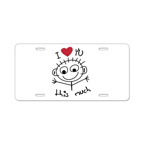 I Love you THIS much Aluminum License Plate