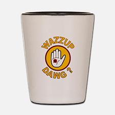 WAZZUP DAWG Shot Glass