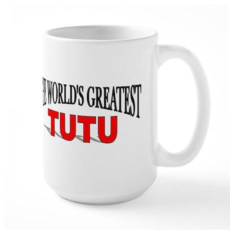 """""""The World's Greatest TuTu"""" Large Mug"""