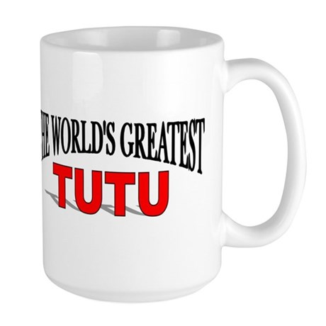 """The World's Greatest TuTu"" Large Mug"