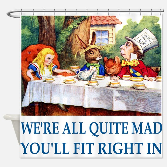 WE'RE ALL QUITE MAD Shower Curtain