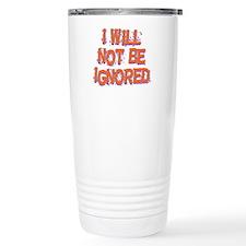 I Will Not Be Ignored Travel Mug