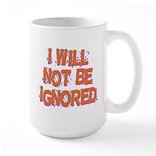 I Will Not Be Ignored Mug