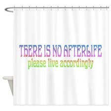 There is no Afterlife Shower Curtain