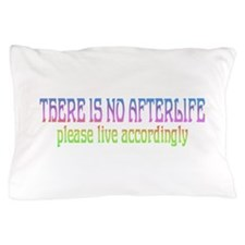 There is no Afterlife Pillow Case