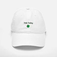 Irish Today with Shamrock Baseball Baseball Baseball Cap