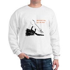 beware the pas de chat Sweatshirt