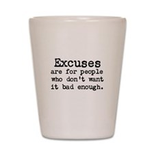 Excuses are for people who Shot Glass