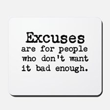Excuses are for people who Mousepad