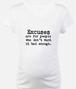 Excuses are for people who Shirt