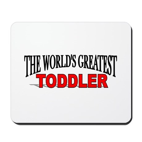 """The World's Greatest Toddler"" Mousepad"
