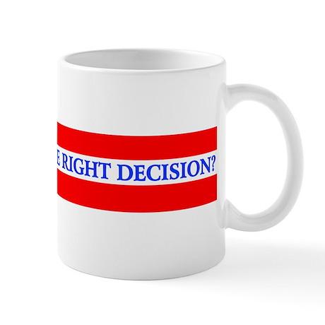 WILL YOU MAKE THE RIGHT DECIS Mug