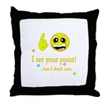 I see your point, but dont care Throw Pillow
