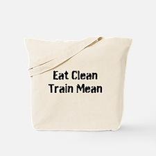 EAT CLEAN TRAIN MEAN Tote Bag