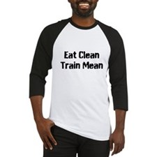 EAT CLEAN TRAIN MEAN Baseball Jersey