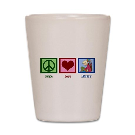 Peace Love Library Shot Glass