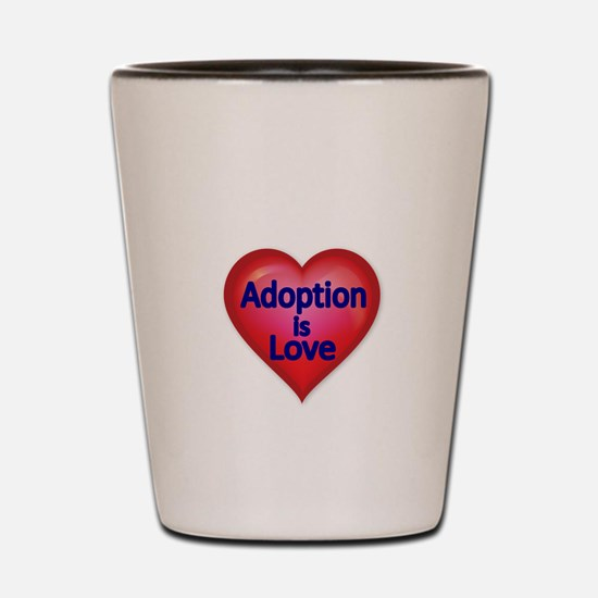 Adoption is love Shot Glass