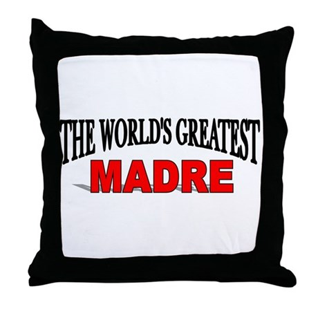 """The World's Greatest Madre"" Throw Pillow"