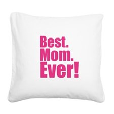 best mom ever! Square Canvas Pillow